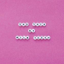 Sad Sack by Milk Teeth - Venn Records